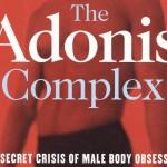 The Adonis Complex (aka Bigorexia or Muscle Dysmorphia) and anabolic steroids
